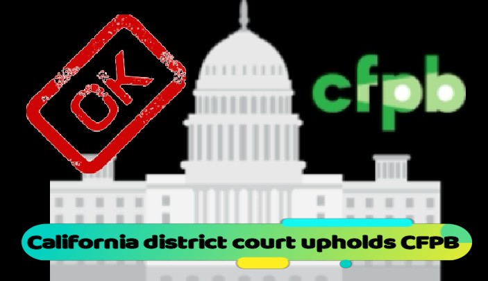 California district court upholds constitutionality of CFPB