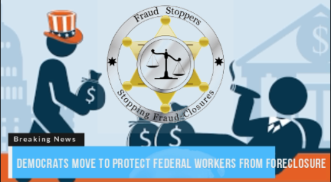 FRAUD STOPPERS Democrats move to protect federal workers from foreclosure
