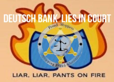 FRAUD STOPPERS Deutsch Bank Lies in Court