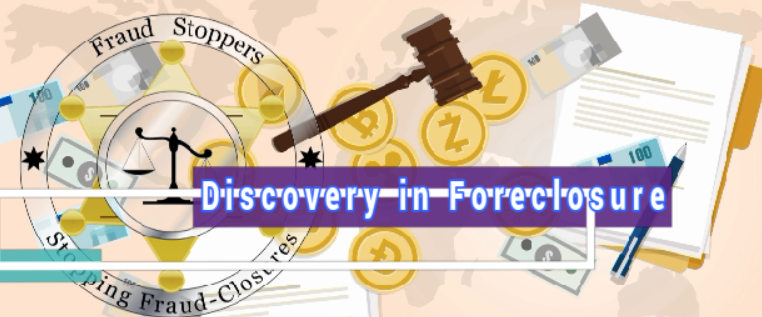 FRAUD STOPPERS Discovery in Foreclosure Litigation