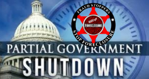 FRAUD STOPPERS GOVERNMENT SHUTDOWN CAUSES A FORECLOSURE AND COULD CAUSE MORE