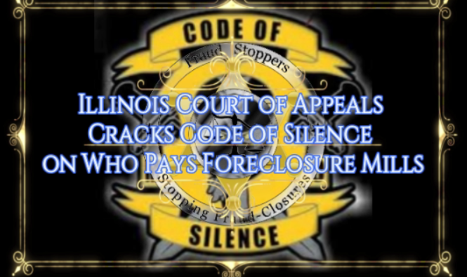 FRAUD STOPPERS Illinois Court of Appeals Cracks Code of Silence on Who Pays Foreclosure Mills
