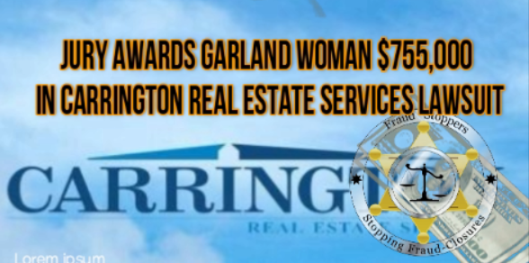 FRAUD STOPPERS Jury awards Garland woman$755,000 in Carrington Real Estate Services lawsuit alleging foreclosure fraud